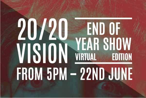 2020 Vision – End of Year Show